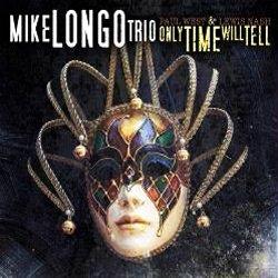 画像1: ピアノ・トリオ MIKE LONGO TRIO / Only Time Will Tell [CD] (CAP)