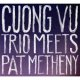 CUONG VU / PAT METHENY / Cuong Vu Trio Meets Pat Metheny  [digipackCD] (NONSUCH)